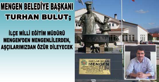 """""""MENGEN'DEN, MENGENLİLERDEN, AŞÇILARIMIZDAN ÖZÜR DİLEYECEK"""""""