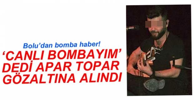 'BEN CANLI BOMBAYIM' DEDİ GÖZALTINA ALINDI