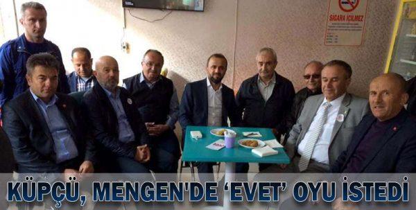 KÜPÇÜ, MENGEN'DE 'EVET' OYU İSTEDİ